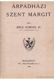 Árpádházi Szent Margit - Bőle Kornél M. - Régikönyvek