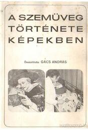 A szemüveg története képekben - Gács András - Régikönyvek