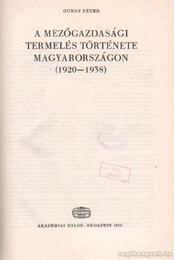 A mezőgazdasági termelés története Magyarországon (1920-1938) - Gunst Péter - Régikönyvek