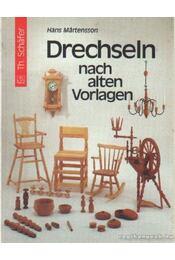 Drechseln nach alten Vorlagen - Martensson, Hans - Régikönyvek