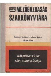 Szőlőművelésünk gépi technológiája - Klenczner Andrásné-Lakatos András, Mátyus Gábor - Régikönyvek