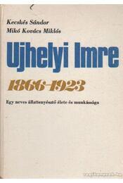 Ujhelyi Imre 1866-1923 - Kecskés Sándor-Mikó Kovács Miklós - Régikönyvek