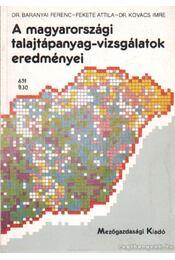 A magyarországi talajtápanyag-vizsgálatok eredményei - Dr. Baranyai Ferenc, Fekete Attila, Dr. Kovács Imre - Régikönyvek