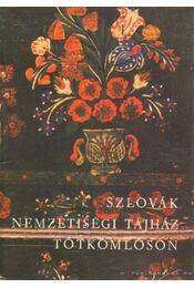 Szlovák nemzetiségi tájház Tótkomlóson - Boross Marietta - Régikönyvek