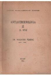 Anyagtechnológia II. 2. rész - Dr. Vasvári Ferenc - Régikönyvek