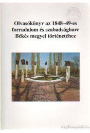 Olvasókönyv az 1848-49-es forradalom és szabadságharc Békés megyei történetéhez - Jároli József - Régikönyvek