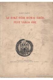 Az eskü-téri Római erőd, Pest város őse - Nagy Lajos - Régikönyvek
