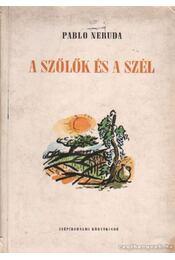 A szőlők és a szél - Neruda, Pablo - Régikönyvek