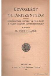 Üdvözlégy oltáriszentség! - Tóth Tihamér - Régikönyvek