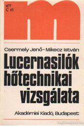 Lucernasilók hőtechnikai vizsgálata - Csermely Jenő-Mikecz István - Régikönyvek