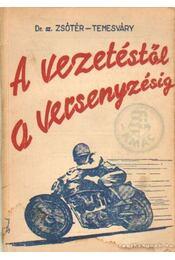 A vezetéstől a versenyzésig - Zsótér Bertalan dr., Temesváry György - Régikönyvek