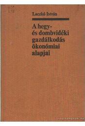 A hegy- és dombvidéki gazdálkodás ökonómiai alapjai - Laczkó István - Régikönyvek