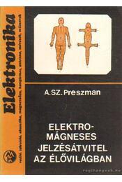 Elektromágneses jelzésátvitel az élővilágban - Preszman, A. Sz. - Régikönyvek