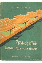 Zöldségfélék korai termesztése - Jeszenszky Árpád - Régikönyvek