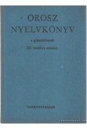 Orosz nyelvkönyv a gimnáziumok III. osztálya számára - Szerdahelyi István, Lesetár Józsefné - Régikönyvek