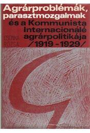 Agrárproblémák, parasztmozgalmak és a Kommunista Internacionálé agrárpolitikája (1919-1929) - Csonka Rózsa - Régikönyvek