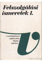Felszolgálási ismeretek 1. - Csizmadia László, Oláh Péter - Régikönyvek
