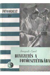 Bevezetés a fotóesztétikába - Szegedi Emil - Régikönyvek