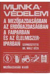 Munkavédelem a mezőgazdaságban, az erdőgazdaságban, a faiparban és az élelmiszeriparban - Dr. Walz Géza - Régikönyvek