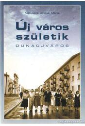 Új város születik (Dunaújváros) - Matussné Lendvai Mária - Régikönyvek