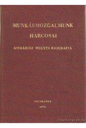 Munkásmozgalmunk harcosai - Komárom megyei biográfia - Szántó Ferenc dr. - Régikönyvek