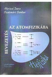 Bevezetés az atomfizikába - Hevesi Imre- Szatmári Sándor - Régikönyvek
