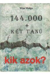144000 + két tanú kik azok? - Malgo, Wim - Régikönyvek