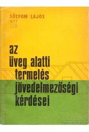 Az üveg alatti termelés jövedelmezőségi kérdései - Sólyom Lajos - Régikönyvek