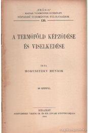 A termőföld képződése és viselkedése - Horustzky Henrik - Régikönyvek