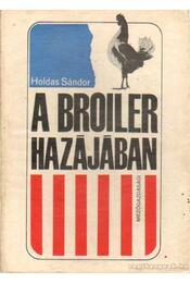 A broiler hazájában - Dr. Holdas Sándor - Régikönyvek