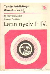 Tanári kézikönyv a latin nyelv tanításához a gimnázium I-IV. osztályában - Katona Rezsőné, N. HORVÁTH MARGIT - Régikönyvek