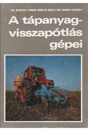 A tápanyag-visszapótlás gépei - Dr. Bánházi János, Bányai Zsolt, Dr. Demes György - Régikönyvek