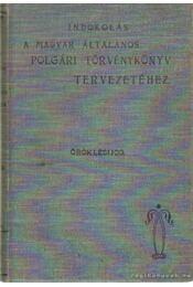 Indoklás a magyar általános polgári törvénykönyv tervezetéhez - Öröklésjog - Régikönyvek