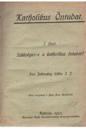 Szükséges-e a katholikus öntudat - A katholikus fölfogás irányelvei - Jablonkay Gábor S. J. - Régikönyvek