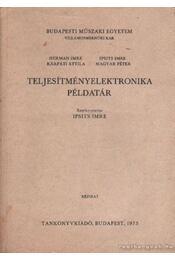 Teljesítményelektronika példatár - Hermann Imre, Magyar Péter, Ipsits Imre, Kárpáti Attila - Régikönyvek
