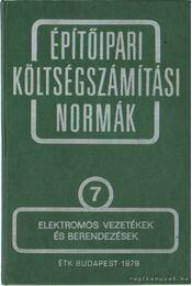 Építőipari költségszámítási normák 7. kötet - Elektromos vezetékek és berendezések - Régikönyvek