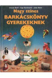 Nagy színes barkácskönyv gyerekeknek - Burkhardt, Inge, Barff, Ursula, Maier, Jutta - Régikönyvek