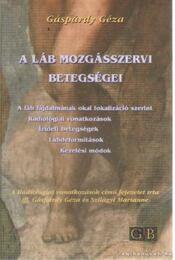 A láb mozgásszervi betegségei - Gáspárdy Géza - Régikönyvek