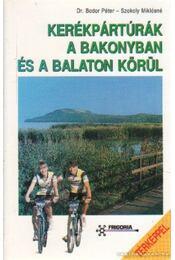 Kerékpártúrák a Bakonyban és a Balaton körül - Balogh Gábor, Bodor Péter dr., Szokoly Miklósné - Régikönyvek