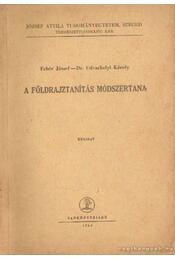 A földrajztanítás módszertana - Fehér József, Dr. Udvarhelyi Károly - Régikönyvek