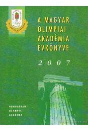 A Magyar Olimpiai Akadémia évkönyve 2007 - Ivanics Tibor - Régikönyvek