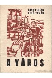 A város - Hann Ferenc- Hibó Tamás - Régikönyvek
