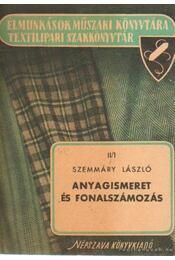 Anyagismeret és fonalszámozás - Szemmáry László - Régikönyvek