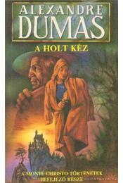 A holt kéz I. kötet - Alexandre Dumas - Régikönyvek