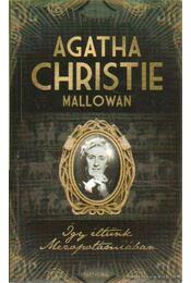 Így éltünk Mezopotámiában - Mallowan, Christie Agatha - Régikönyvek