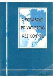 A fogászati privatizáció kézikönyve - Gyenes Mónika dr. - Régikönyvek