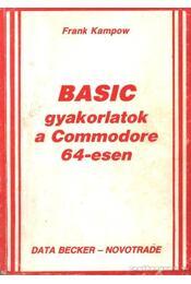 BASIC gyakorlatok a Commodore 64-esen - Kampow, Frank - Régikönyvek