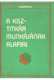 A KISZ-titkár munkájának alapjai - Dús Ágnes - Régikönyvek