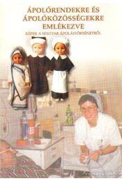 Ápolórendekre és ápolóközösségekre emlékezve - Kocsis Istvánné - Régikönyvek