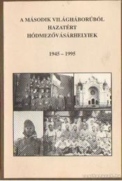 A második világháborúból hazatért Hódmezővásárhelyiek 1945-1995 - Lusztig Imre, Katona Lajos - Régikönyvek